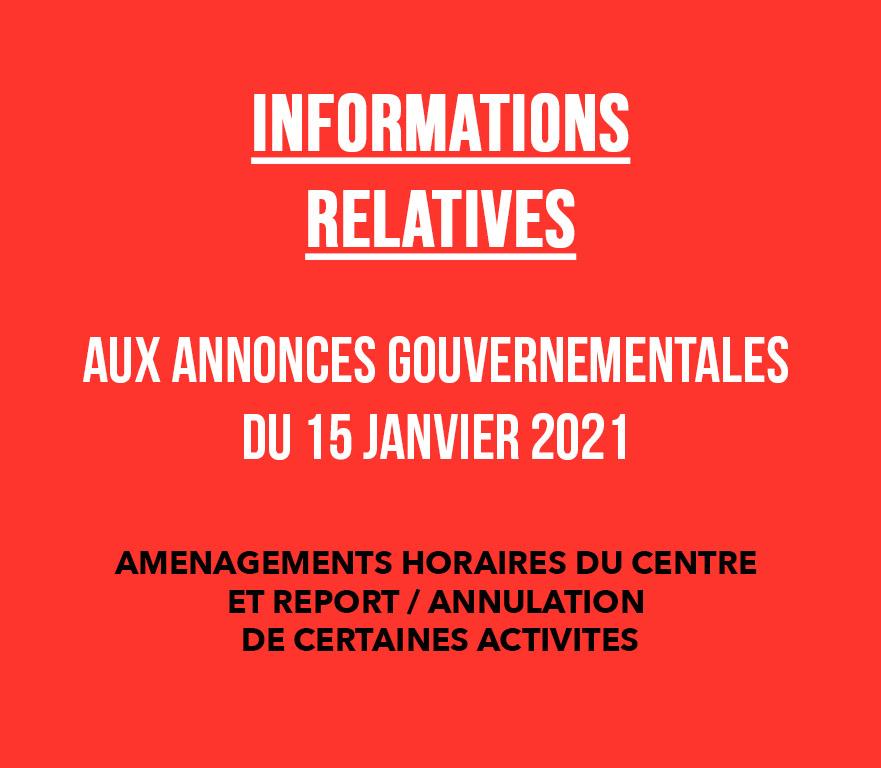 INFORMATIONS RELATIVES AUX ANNONCES GOUVERNEMENTALES DU 15 JANVIER